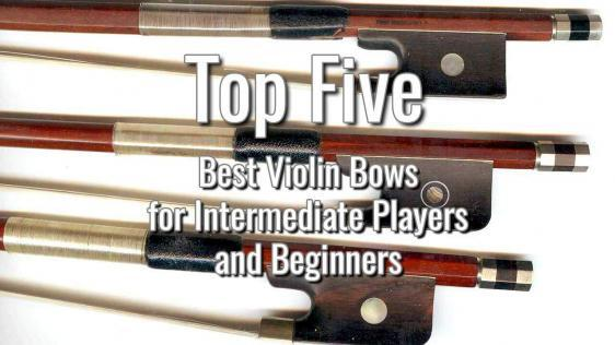 Top Five Best Violin Bows for Intermediate Players and Beginners