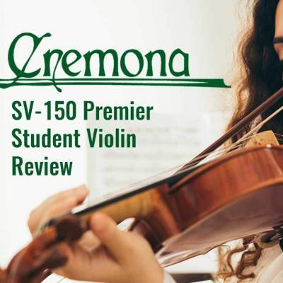 Cremona SV-150 Premier Student Violin Review